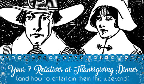 7 Relatives at Thanksgiving Dinner (and how to entertain them this weekend)