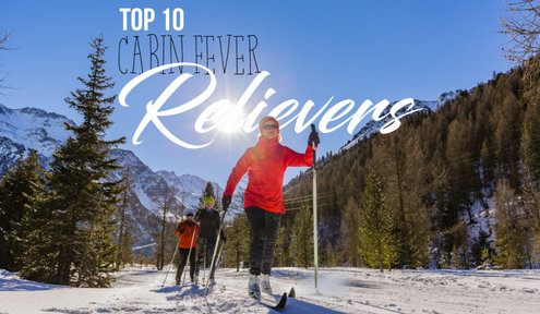 Top 10 Cabin Fever Relievers