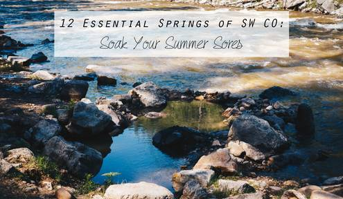 12 Essential Springs of SW CO: Soak Your Summer Sores