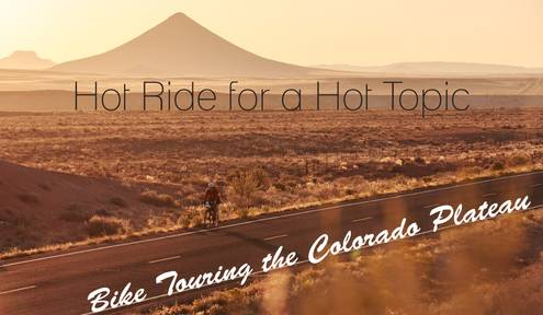 Hot Ride for a Hot Topic: Bike Touring the Colorado Plateau...in Summer