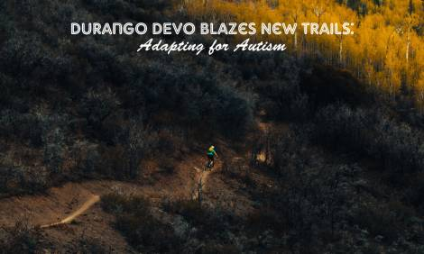 Durango Devo Blazes New Trails: Adapting for Autism