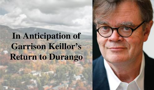 In Anticipation of Garrison Keillor's Return to Durango