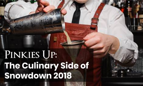 Pinkies Up: The Culinary Side of Snowdown 2018