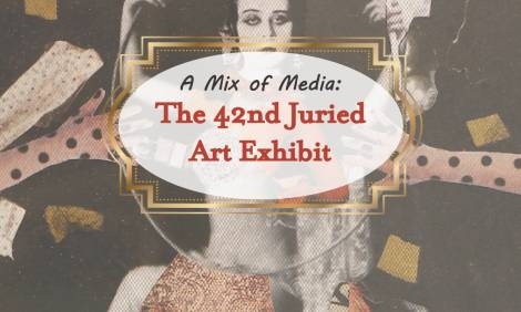 A Mix of Media: The 42nd Juried Art Exhibit