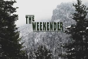 The Weekender // December 7th-9th