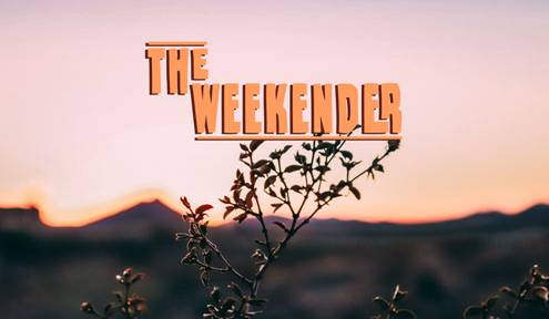 The Weekender // January 11th - 13th