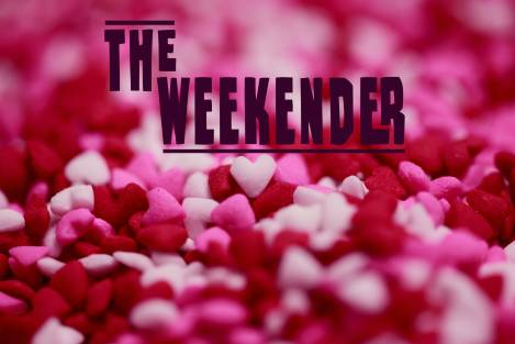 The Weekender // February 15th-17th