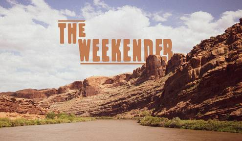 The Weekender // July 31st - August 2nd