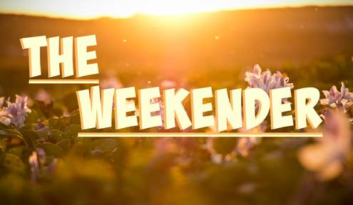 The Weekender // April 30th - May 2nd